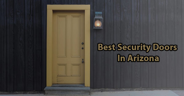 Best Security Doors in Arizona