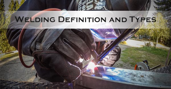 Welding Definition and Types